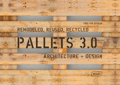 Pallets 3.0: Remodeled, Reused, Recycled: Architecture + Design (Paperback)
