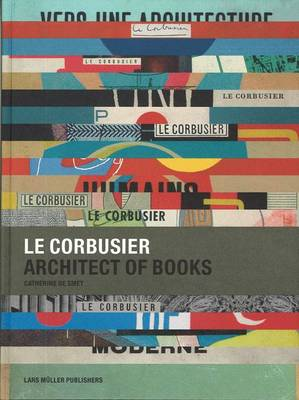 Le Corbusier: Architect of Books (Hardback)