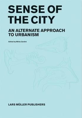 Sense of the City: An Alternate Approach to Urbanism (Hardback)