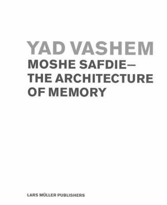 Yad Vashem: Moshe Safdie - the Architecture of Memory (Hardback)