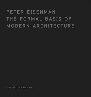 The Formal Basis of Modern Architecture: Dissertation 1963 (Hardback)