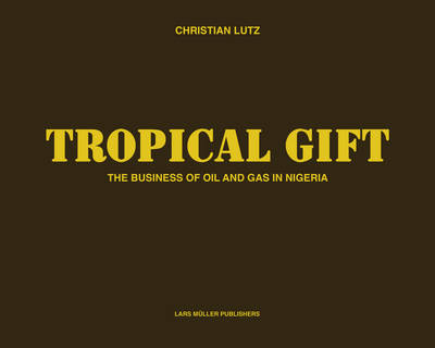 Tropical Gift: The Business of Oil and Gas in Nigeria (Hardback)