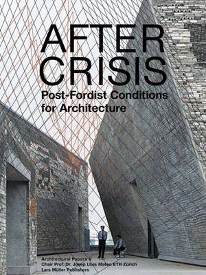 After Crisis: POst-Fordist Conditions for Architecture (Paperback)