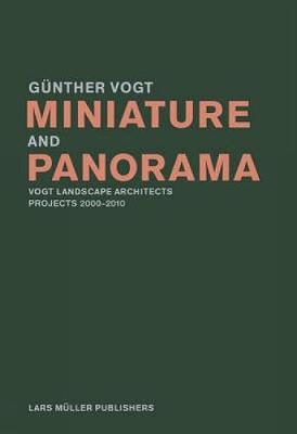 Miniature and Panorama: Vogt Landscape Architects, Projects 2000-2010 (Paperback)