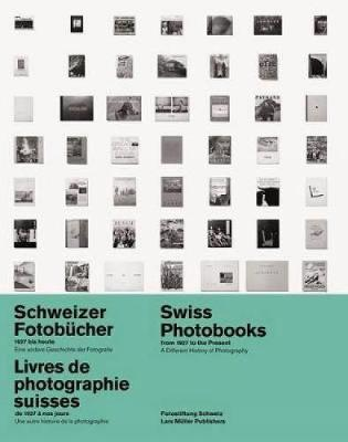 Swiss Photobooks from 1927 to the Present: A Different History of Photography (Hardback)