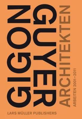 Gigon/Guyer Architects: Works 2001-2011 (Hardback)