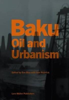 Baku: Oil and Urbanism (Hardback)