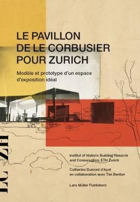 Le Pavillon De Le Corbusier Pour Zurich (Hardback)