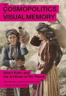 The Cosmopolitics of Visual Memory: Albert Kahn and the Archives of the Planet (Hardback)