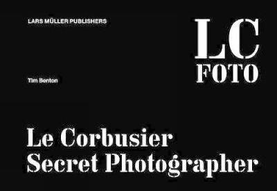 Le Corbusier: Secret Photographer (Hardback)
