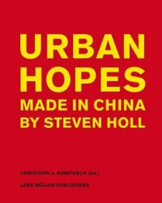 Urban Hopes: Made in China by Steven Holl (Hardback)