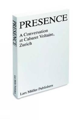 Presence: A Conversation at Cabaret Voltaire, Zurich (Paperback)