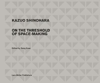 Kazuo Shinohara: On the Threshold of Space-Making (Hardback)