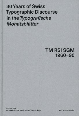 30 Years of Swiss Typographic Discourse in the Typogra Sche Monatsblatter: TM RSI SGM 1960-90 (Hardback)