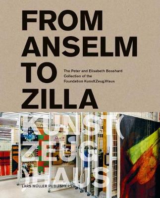 From Anselm to Zilla: The Peter and Elisabeth Bosshard Collection of the Stiftung Kunst(Zeug)Haus (Hardback)