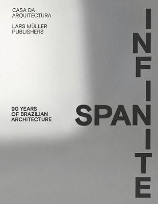 Infinite Span: 90 Years of Brazilian Architecture (Hardback)