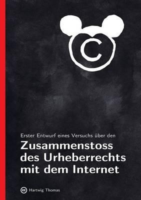 Erster Entwurf eines Versuchs uber den Zusammenstoss des Urheberrechts mit dem Internet (Paperback)