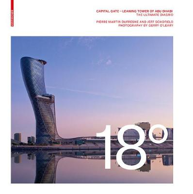 18 Degrees: Capital Gate - Leaning Tower of Abu Dhabi: The Ultimate Diagrid