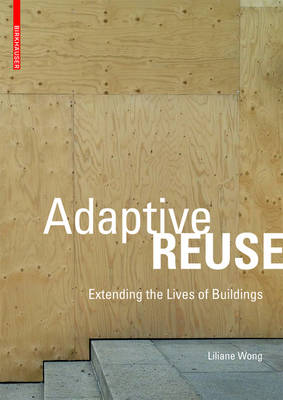 Adaptive Reuse: Extending the Lives of Buildings