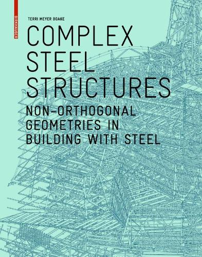 Complex Steel Structures: Non-Orthogonal Geometries in Building with Steel (Paperback)