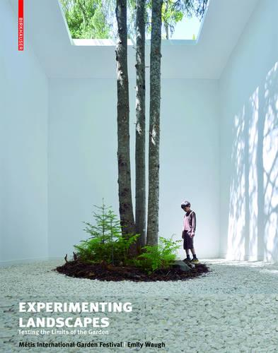Experimenting Landscapes: Testing the Limits of the Garden (Paperback)