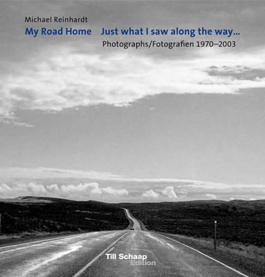 Michael Reinhardt: My Road Home: Photographs 1970-2003 (Hardback)