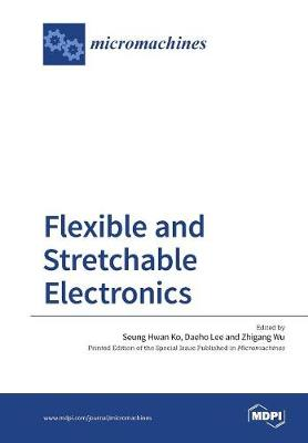 Flexible and Stretchable Electronics (Paperback)