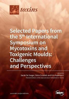 Selected Papers from the 5th International Symposium on Mycotoxins and Toxigenic Moulds: Challenges and Perspectives (Paperback)
