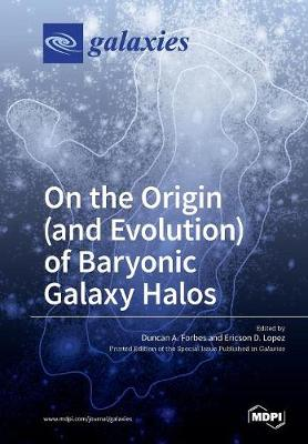 On the Origin (and Evolution) of Baryonic Galaxy Halos (Paperback)