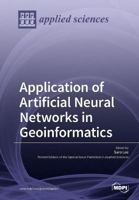 Application of Artificial Neural Networks in Geoinformatics (Paperback)