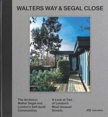 Walters Way and Segal Close: The Architect Watler Segal and London's Self-Build Community (Hardback)