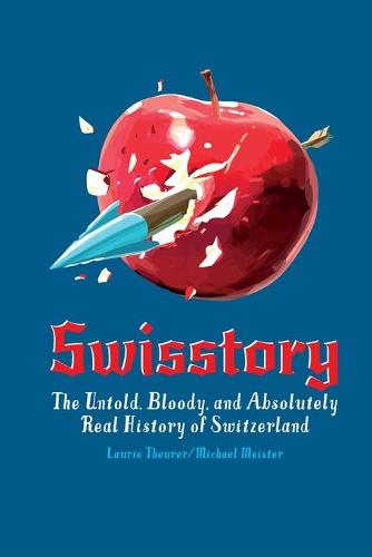 Swisstory: The Untold, Bloody, and Absolutely Real History of Switzerland (Paperback)