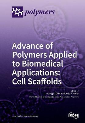 Advance of Polymers Applied to Biomedical Applications: Cell Scaffolds (Paperback)