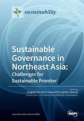 Sustainable Governance in Northeast Asia Challenges for Sustainable Frontier (Paperback)