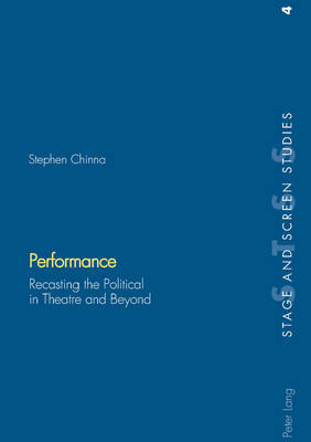 Performance: Recasting the Political in Theatre and beyond - Stage & Screen Studies v. 4 (Paperback)