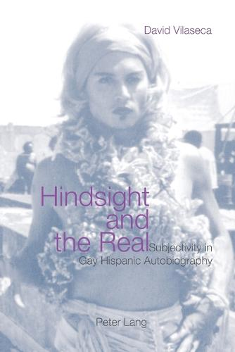 Hindsight and the Real: Subjectivity in Gay Hispanic Autobiography (Paperback)