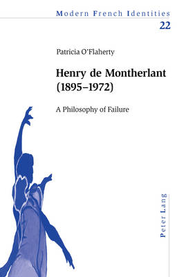 Henry De Montherlant (1895-1872): A Philosophy of Failure - Modern French Identities v. 22 (Paperback)