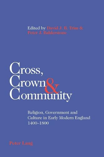 Cross, Crown & Community: Religion, Government and Culture in Early Modern England 1400-1800 (Paperback)