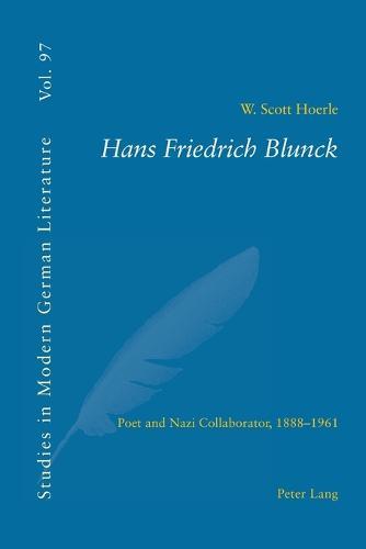 Hans Friedrich Blunck: Poet and Nazi Collaborator, 1888-1961 - Studies in Modern German and Austrian Literature v. 97 (Paperback)