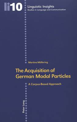 The Acquisition of German Modal Particles: A Corpus-based Approach - Linguistic Insights 10 (Paperback)