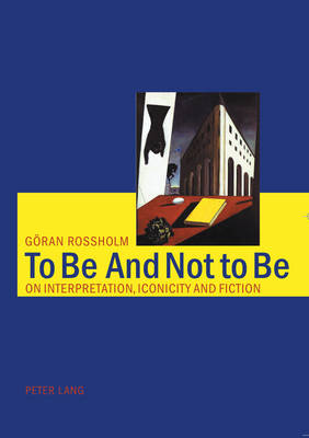 To be and Not to be: On Interpretation, Iconicity and Fiction (Paperback)