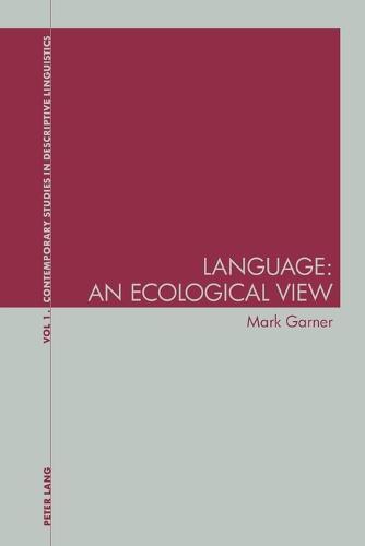 Language: An Ecological View - Contemporary Studies in Descriptive Linguistics 1 (Paperback)