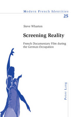 Screening Reality: French Documentary Film During the German Occupation - Modern French Identities 25 (Paperback)