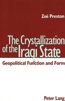 The Crystallization of the Iraqi State: Geopolitical Function and Form (Paperback)