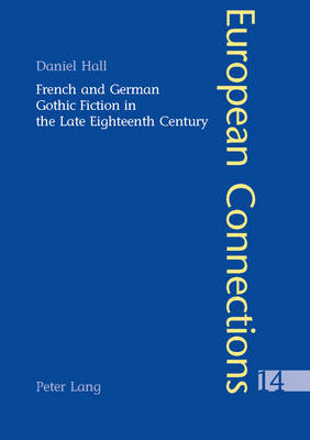 French and German Gothic Fiction in the Late Eighteenth Century - European Connections v. 14 (Paperback)