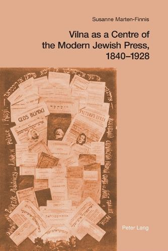 Vilna as a Centre of the Modern Jewish Press, 1840-1928: Aspirations, Challenges, and Progress (Paperback)