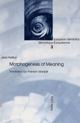 Morphogenesis of Meaning - European Semiotics/Semiotiques Europeennes 3 (Paperback)