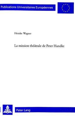 La Mission Theatrale De Peter Handke: v. 1878 (Hardback)