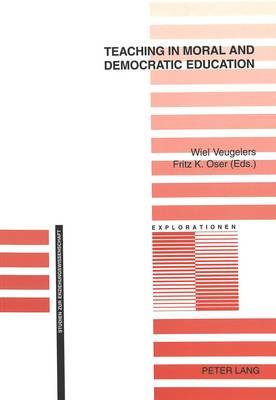 Teaching in Moral and Democratic Education - Explorationen Studien zur Erziehungswissenschaft v. 39 (Paperback)