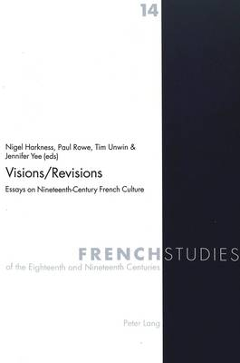 Visions / Revisions: Essays on Nineteenth-century French Culture - French Studies of the Eighteenth and Nineteenth Centuries 14 (Paperback)